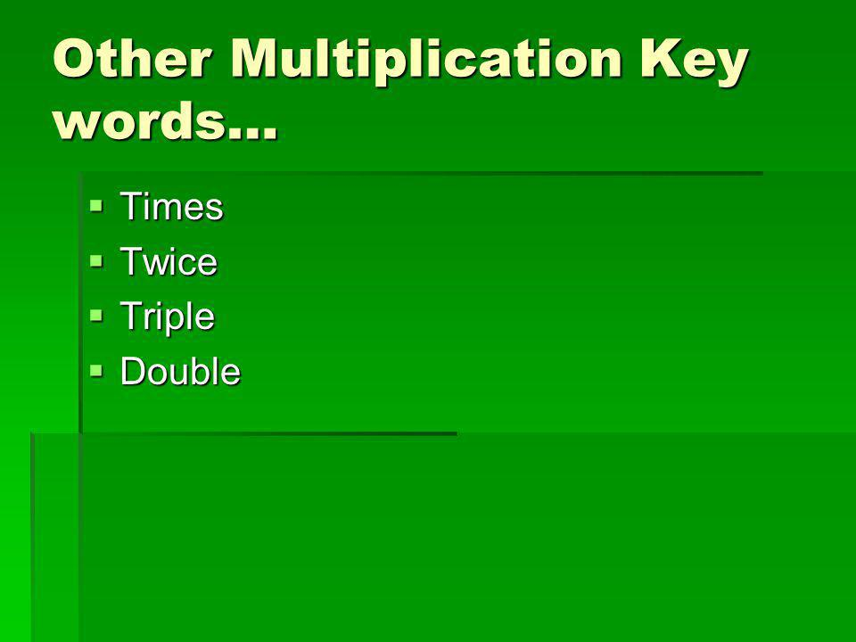 Other Multiplication Key words…  Times  Twice  Triple  Double