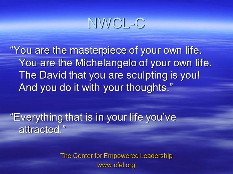 NWCL-C You are the masterpiece of your own life.You are the Michelangelo of your own life.