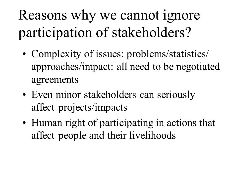 Reasons why we cannot ignore participation of stakeholders? Complexity of issues: problems/statistics/ approaches/impact: all need to be negotiated ag