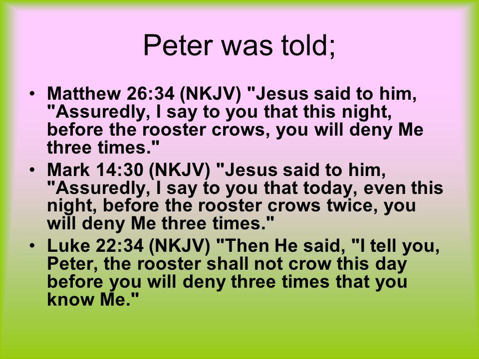 Peter was told; Matthew 26:34 (NKJV)