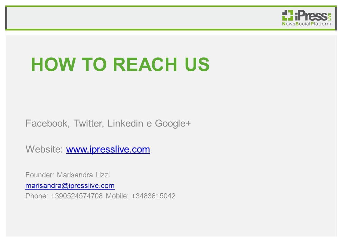 HOW TO REACH US Facebook, Twitter, Linkedin e Google+ Website: www.ipresslive.comwww.ipresslive.com Founder: Marisandra Lizzi marisandra@ipresslive.com Phone: +390524574708 Mobile: +3483615042