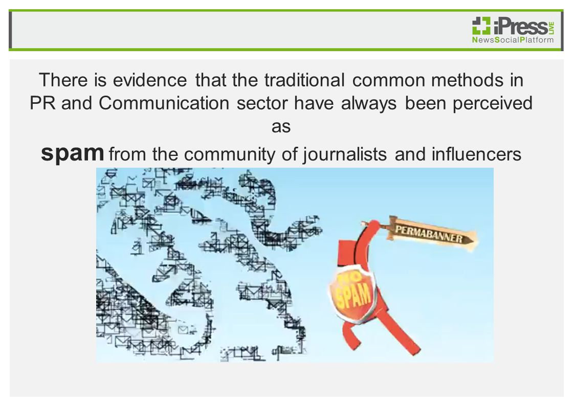 There is evidence that the traditional common methods in PR and Communication sector have always been perceived as spam from the community of journalists and influencers