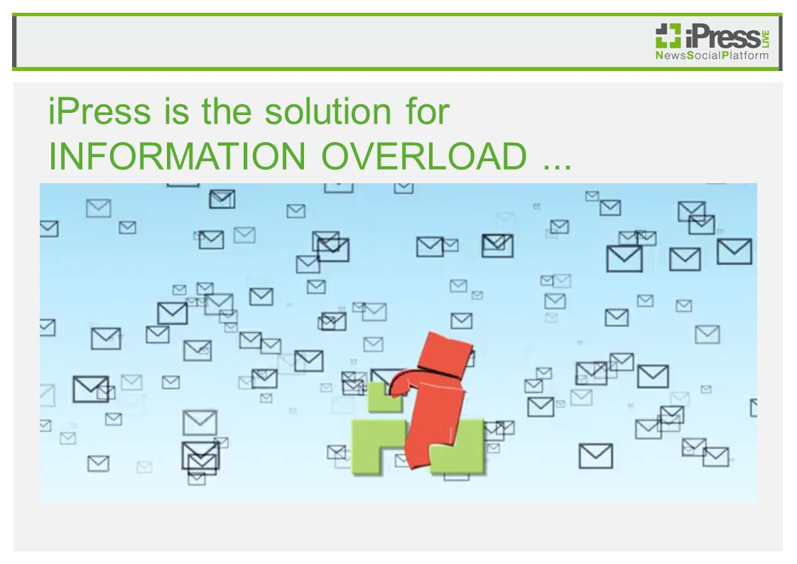 iPress is the solution for INFORMATION OVERLOAD...