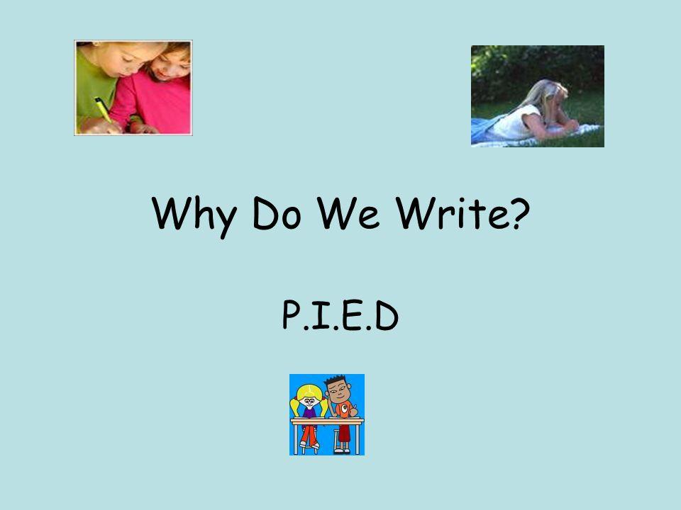 Why Do We Write? P.I.E.D