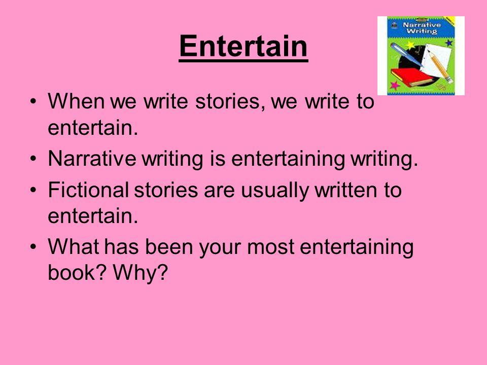 Entertain When we write stories, we write to entertain.