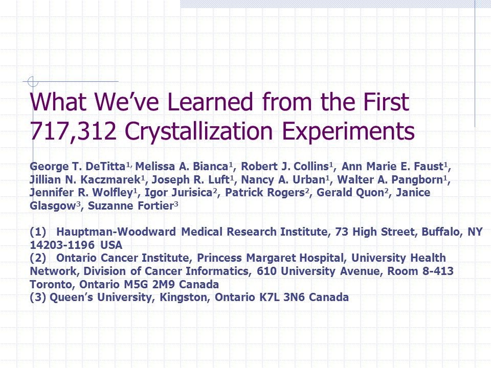 What We've Learned from the First 717,312 Crystallization Experiments George T.
