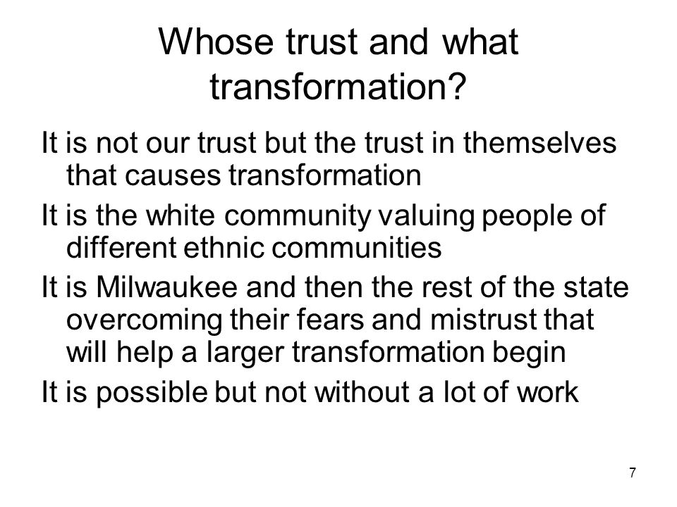 7 Whose trust and what transformation.
