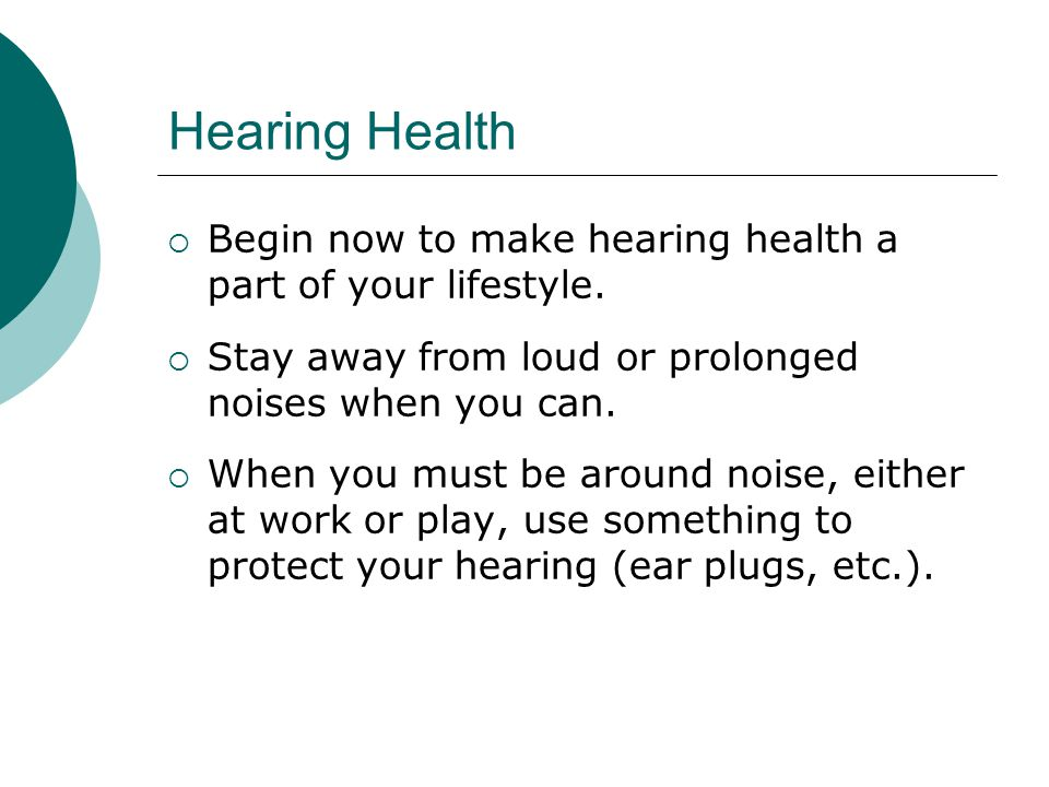 Hearing Health  Begin now to make hearing health a part of your lifestyle.