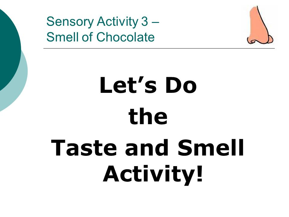 Sensory Activity 3 – Smell of Chocolate Let's Do the Taste and Smell Activity!