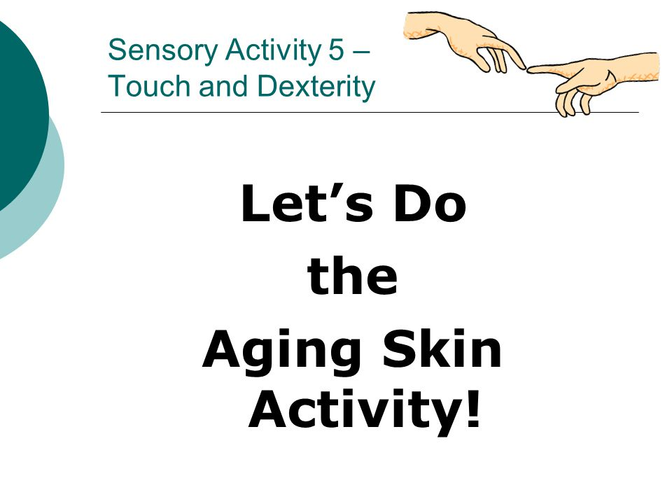 Sensory Activity 5 – Touch and Dexterity Let's Do the Aging Skin Activity!