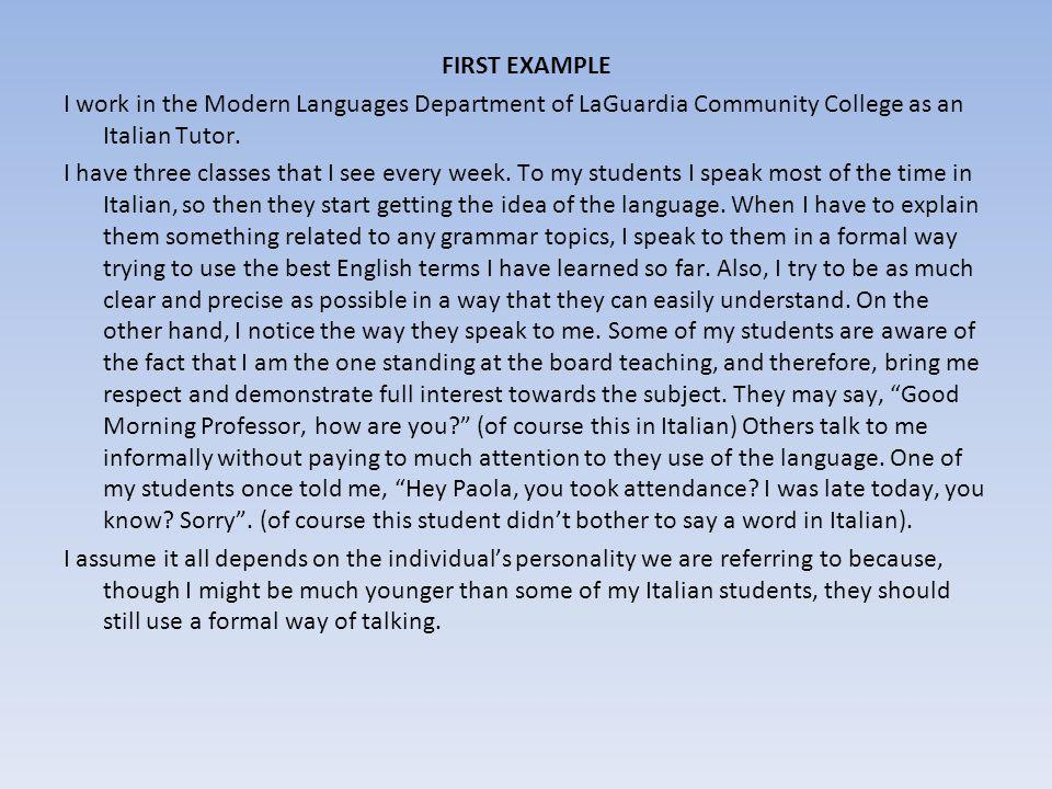 FIRST EXAMPLE I work in the Modern Languages Department of LaGuardia Community College as an Italian Tutor. I have three classes that I see every week