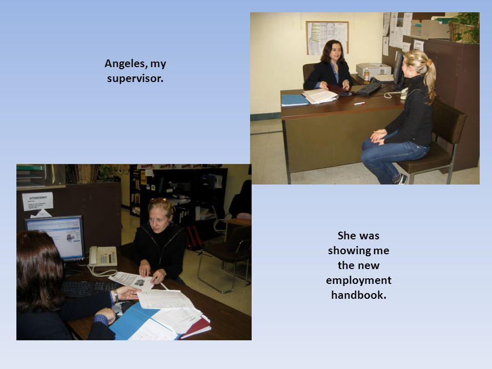 Angeles, my supervisor. She was showing me the new employment handbook.
