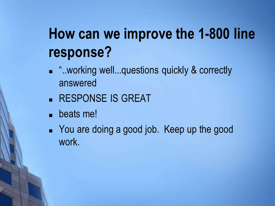 How can we improve the 1-800 line response.