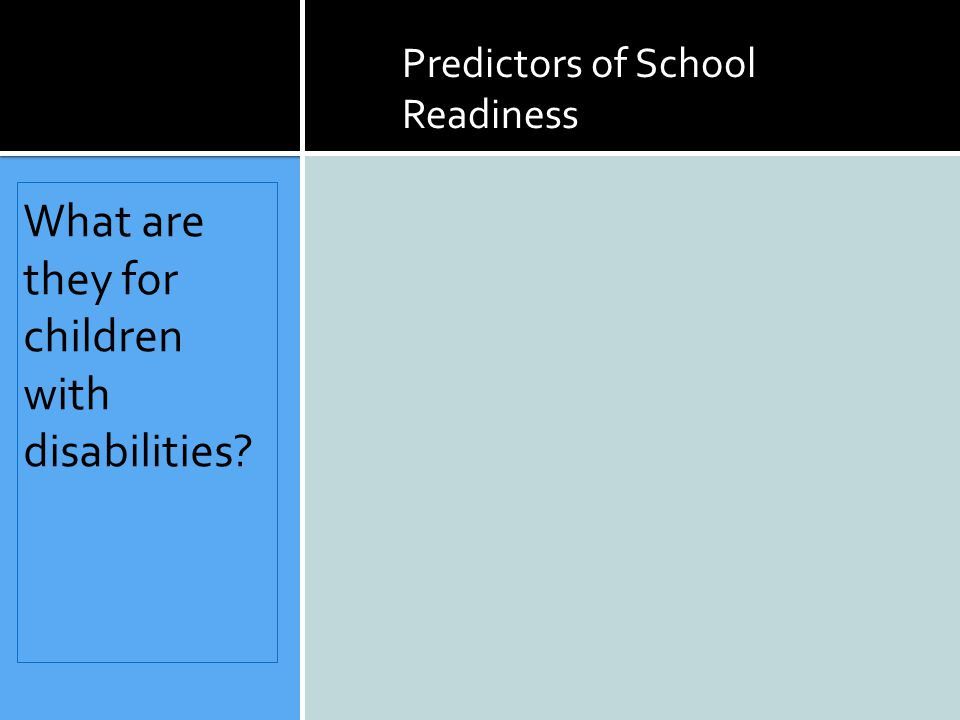 What are they for children with disabilities Predictors of School Readiness