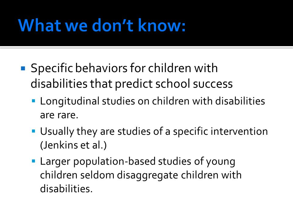 Specific behaviors for children with disabilities that predict school success  Longitudinal studies on children with disabilities are rare.
