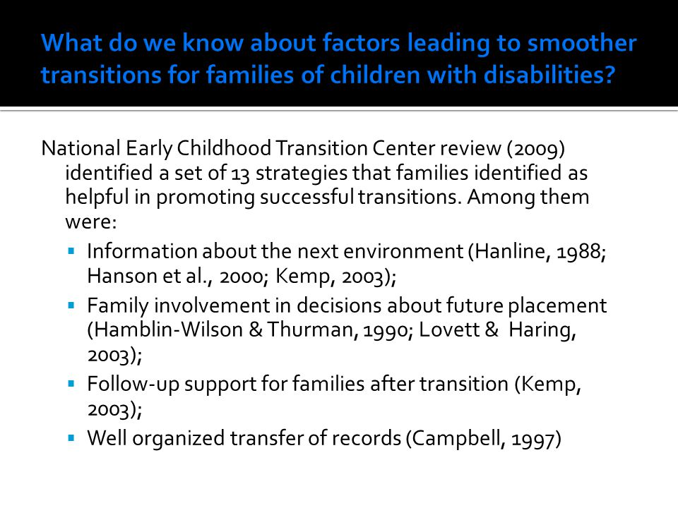 National Early Childhood Transition Center review (2009) identified a set of 13 strategies that families identified as helpful in promoting successful transitions.