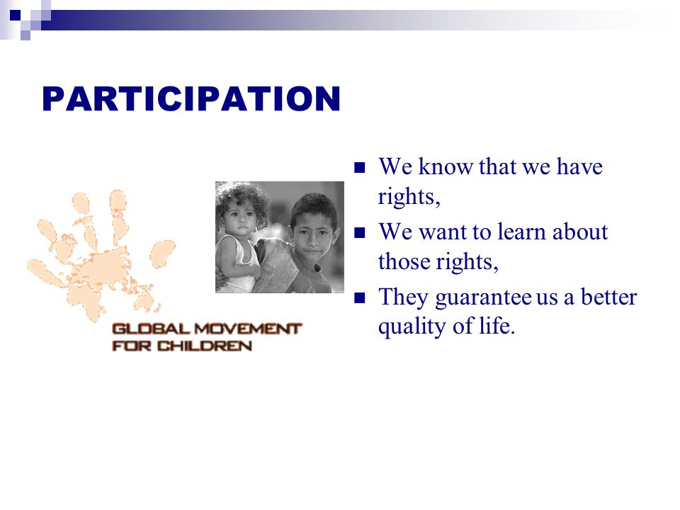 PARTICIPATION We know that we have rights, We want to learn about those rights, They guarantee us a better quality of life.