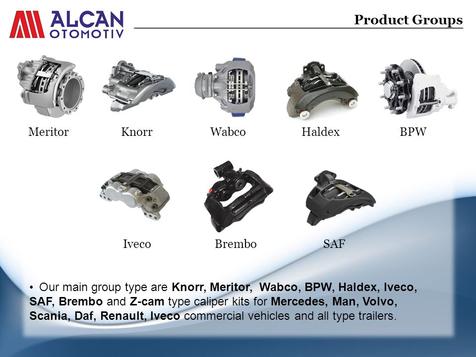 Product Groups Meritor Knorr Wabco Haldex BPW Iveco Brembo SAF Our main group type are Knorr, Meritor, Wabco, BPW, Haldex, Iveco, SAF, Brembo and Z-cam type caliper kits for Mercedes, Man, Volvo, Scania, Daf, Renault, Iveco commercial vehicles and all type trailers.