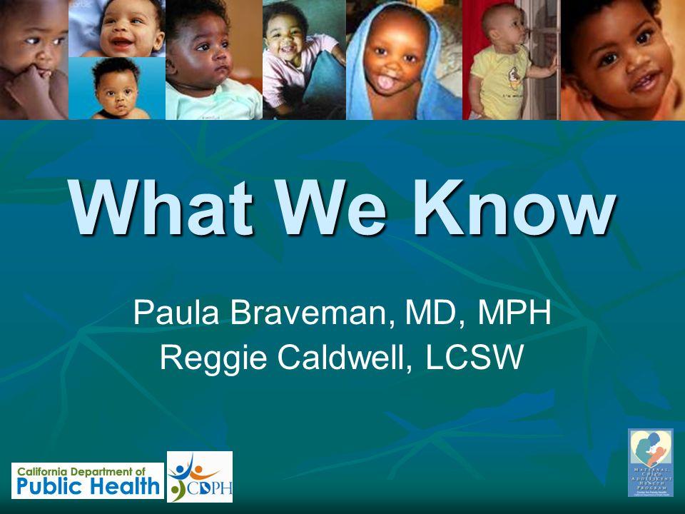 What We Know Paula Braveman, MD, MPH Reggie Caldwell, LCSW