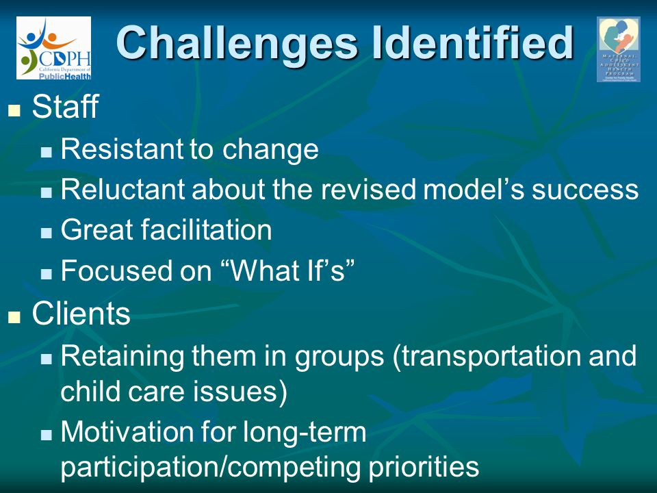 """Challenges Identified Staff Resistant to change Reluctant about the revised model's success Great facilitation Focused on """"What If's"""" Clients Retainin"""