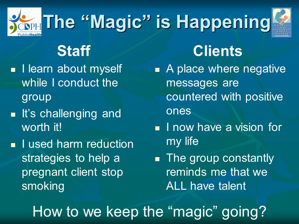 """The """"Magic"""" is Happening Staff I learn about myself while I conduct the group It's challenging and worth it! I used harm reduction strategies to help"""