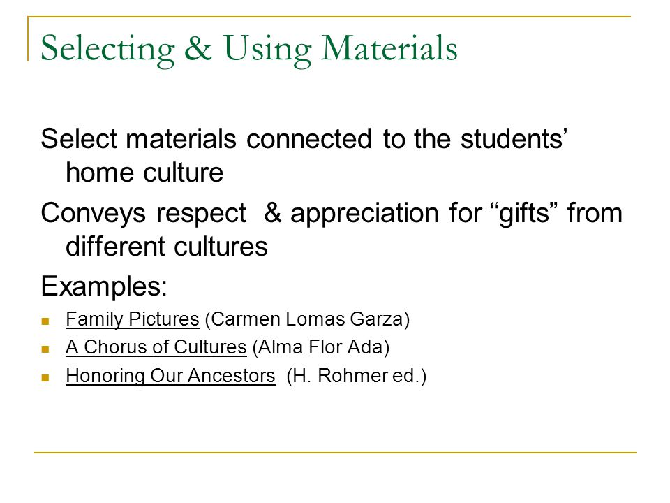 "Selecting & Using Materials Select materials connected to the students' home culture Conveys respect & appreciation for ""gifts"" from different culture"
