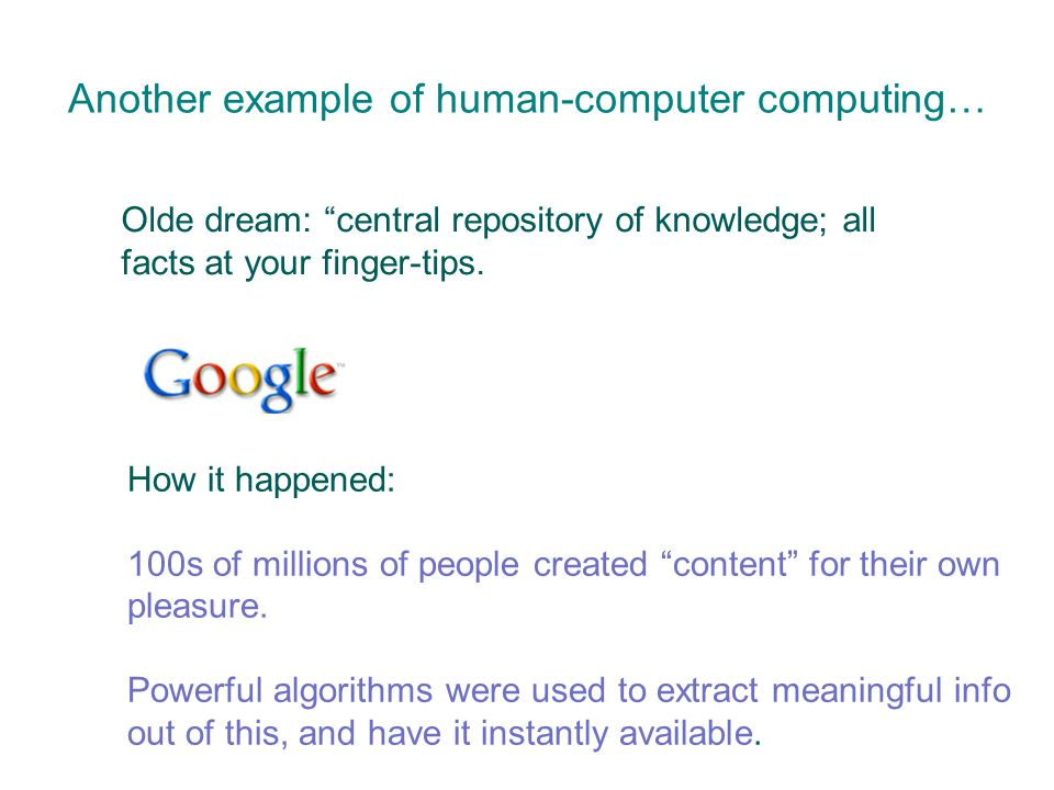 Another example of human-computer computing… Olde dream: central repository of knowledge; all facts at your finger-tips.