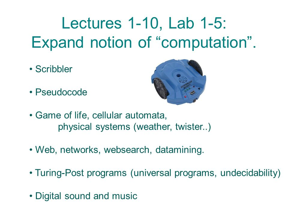 Lectures 1-10, Lab 1-5: Expand notion of computation .