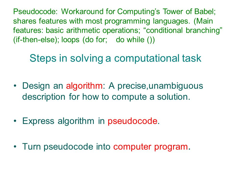 Steps in solving a computational task Design an algorithm: A precise,unambiguous description for how to compute a solution.