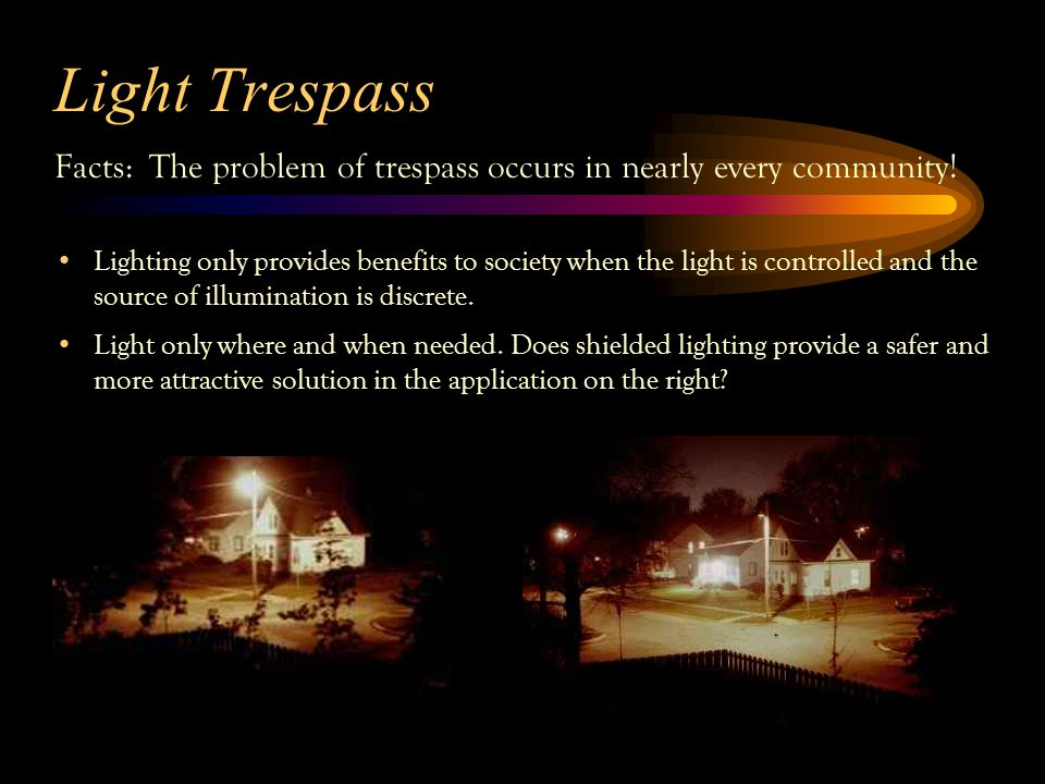 Light Trespass Facts: The problem of trespass occurs in nearly every community.