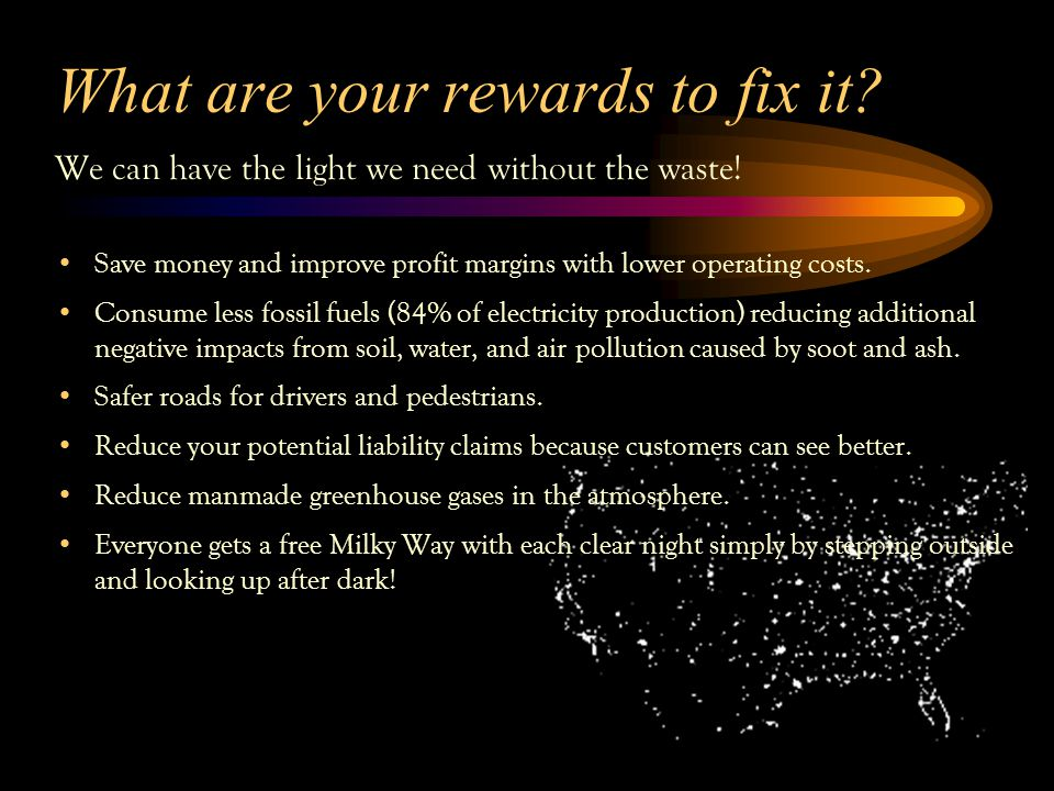 What are your rewards to fix it. We can have the light we need without the waste.
