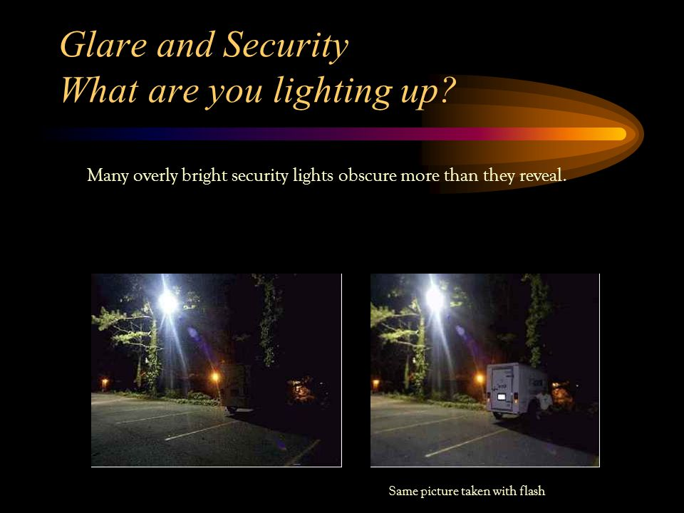 Glare and Security What are you lighting up.