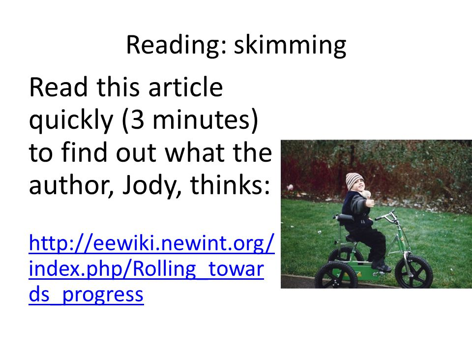 Reading: skimming Read this article quickly (3 minutes) to find out what the author, Jody, thinks:   index.php/Rolling_towar ds_progress