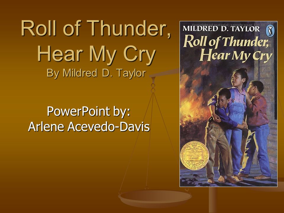 Roll of Thunder, Hear My Cry By Mildred D. Taylor PowerPoint by: Arlene Acevedo-Davis