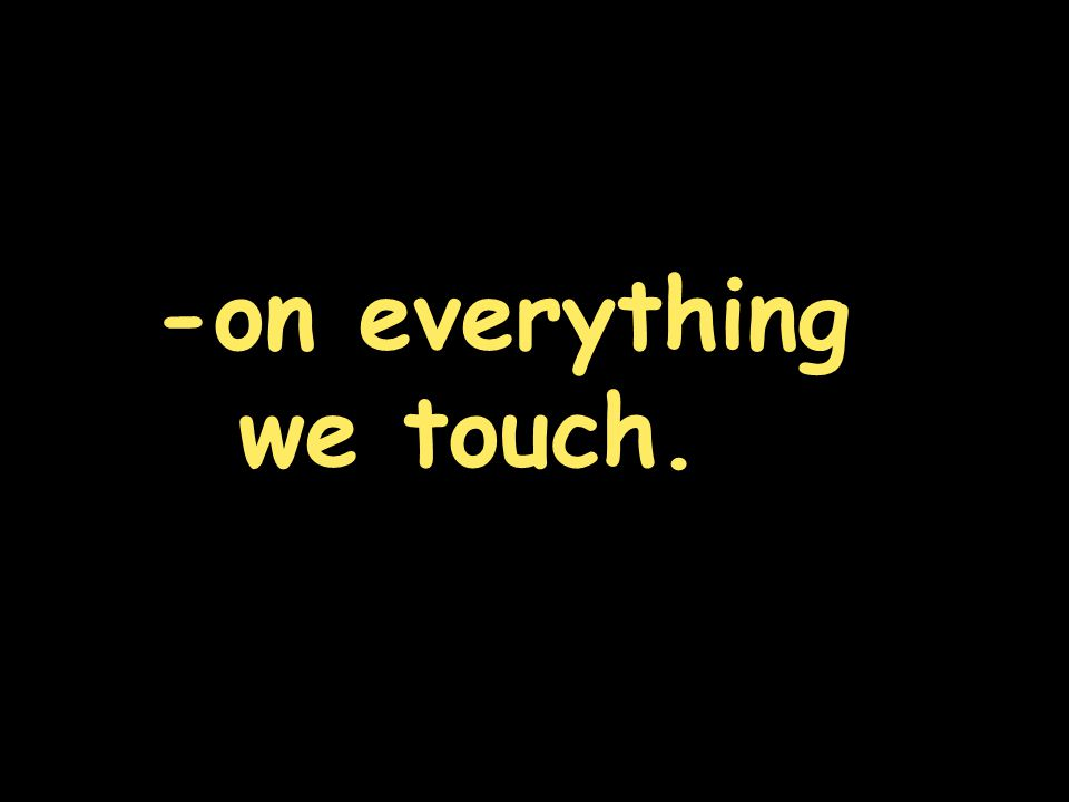 -on everything we touch.