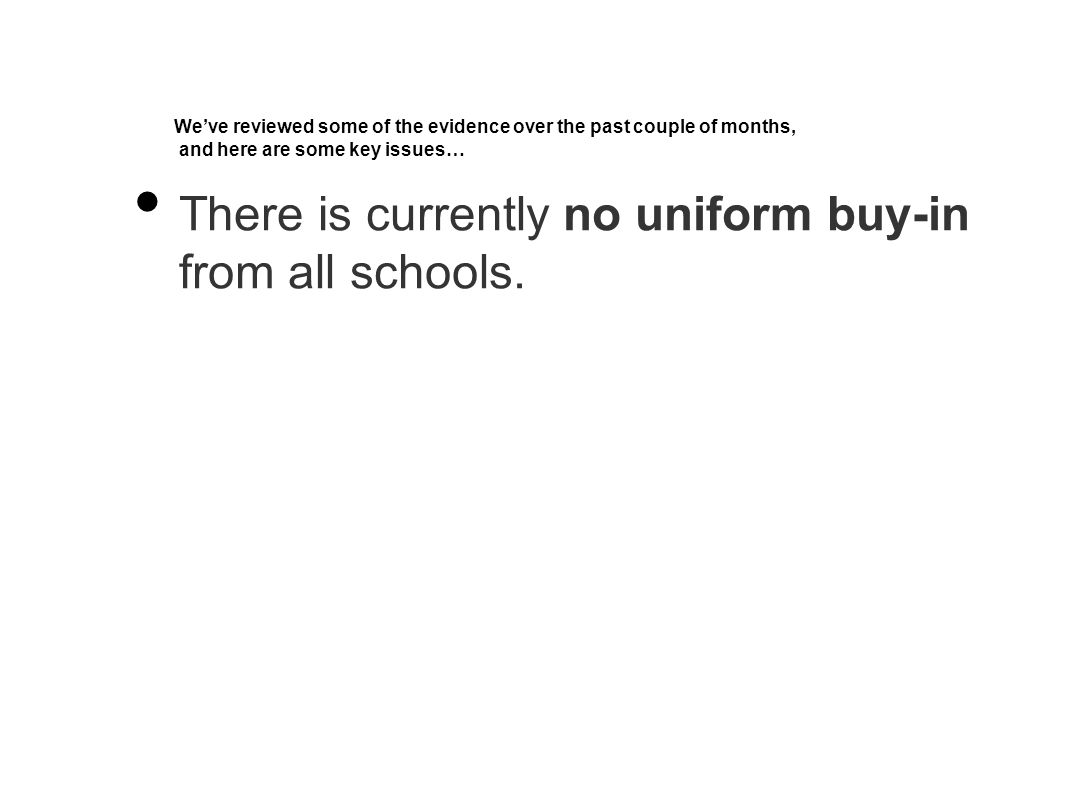 We've reviewed some of the evidence over the past couple of months, and here are some key issues… There is currently no uniform buy-in from all schools.