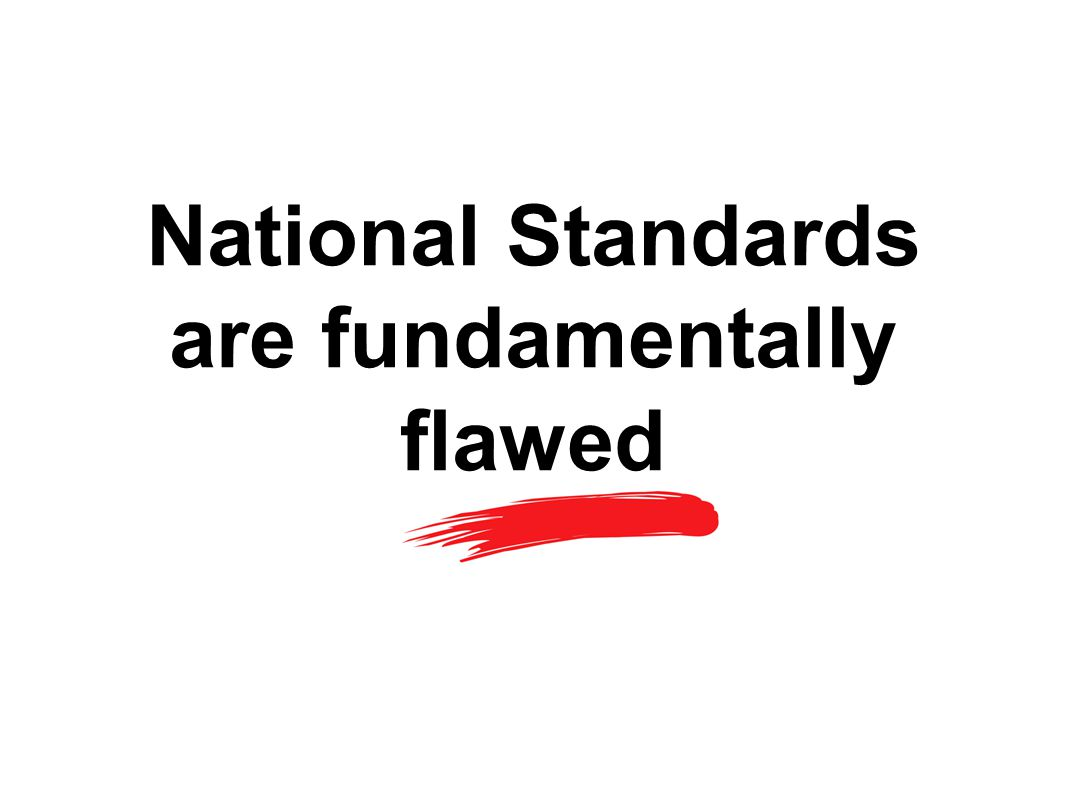 National Standards are fundamentally flawed