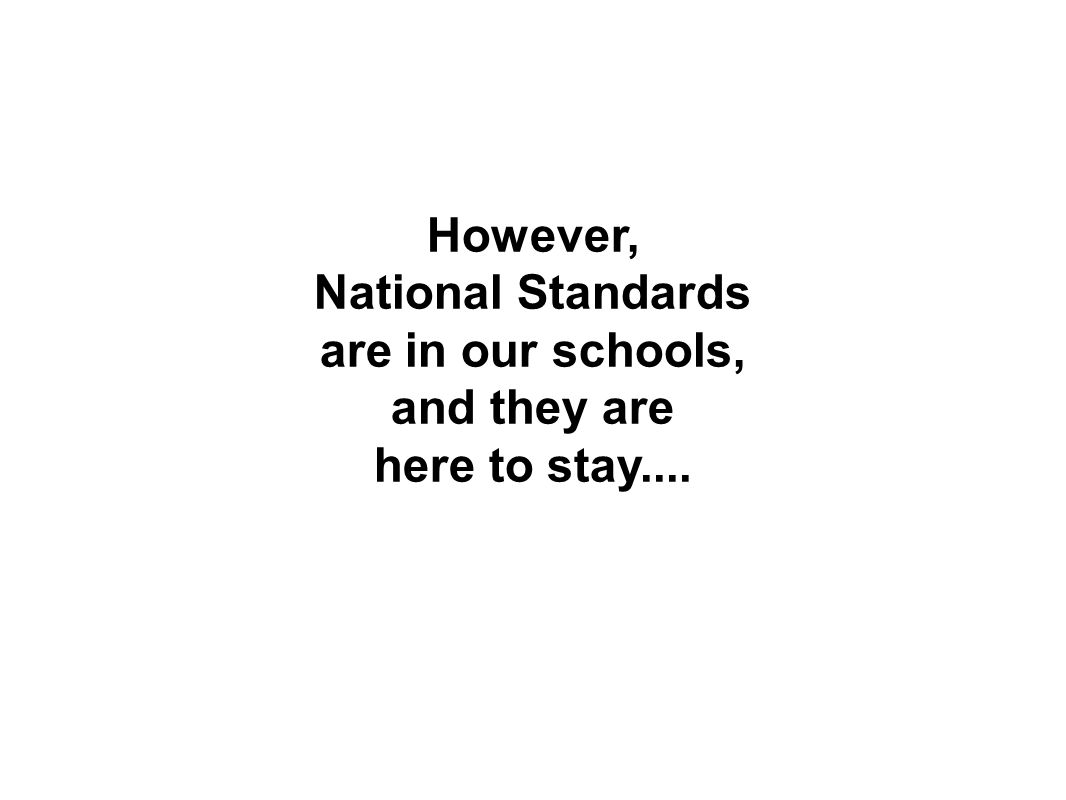 However, National Standards are in our schools, and they are here to stay....