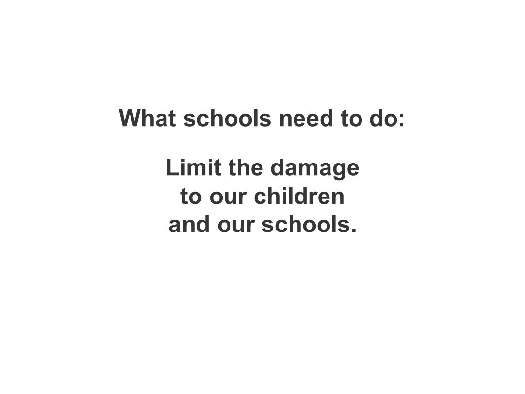 What schools need to do: Limit the damage to our children and our schools.