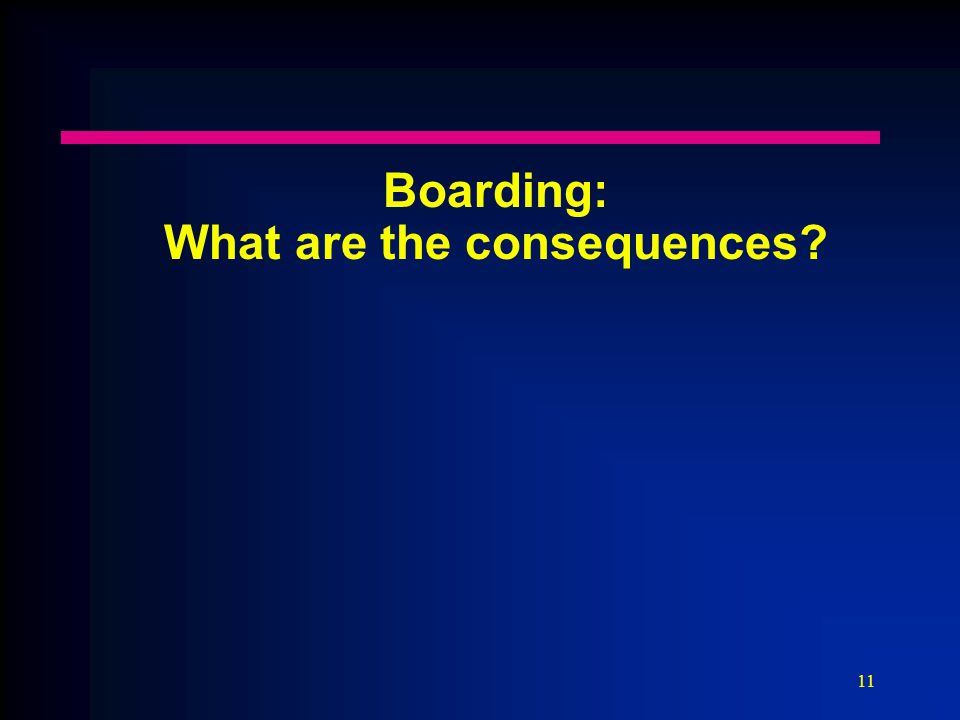 11 Boarding: What are the consequences