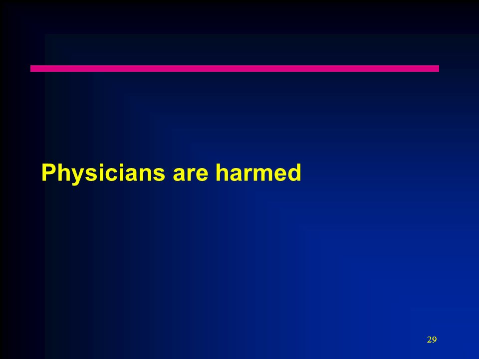 29 Physicians are harmed