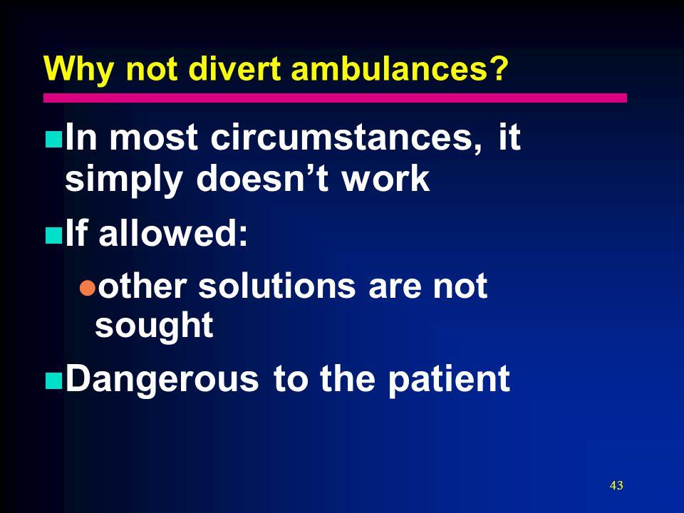 43 Why not divert ambulances.