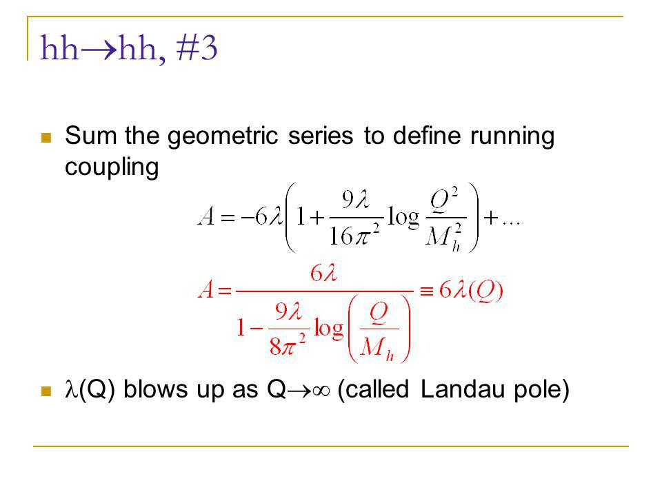 hh  hh, #3 Sum the geometric series to define running coupling (Q) blows up as Q  (called Landau pole)