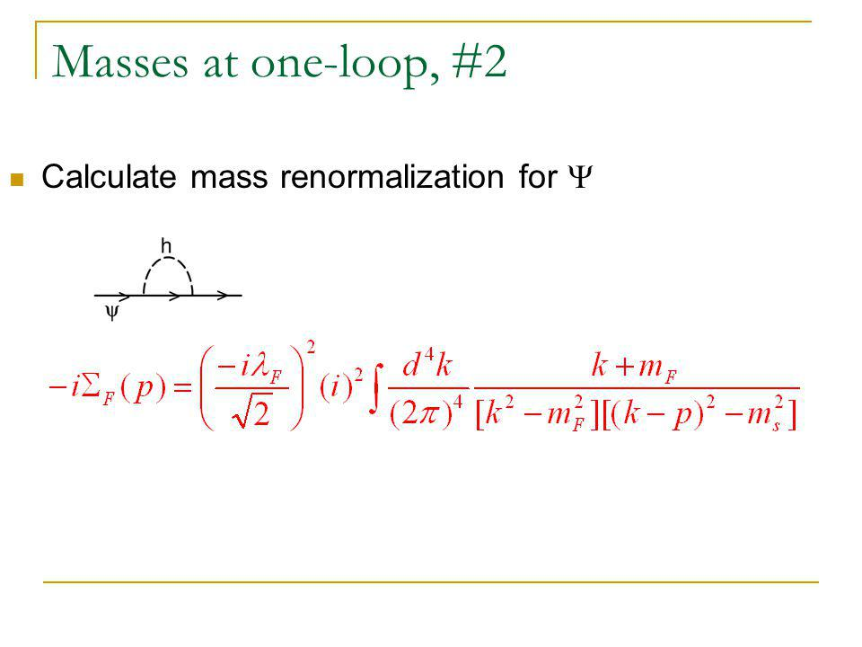 Masses at one-loop, #2 Calculate mass renormalization for 