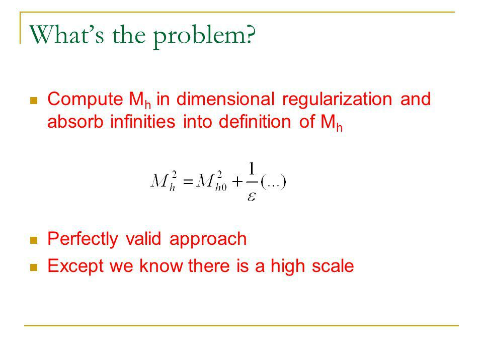 What's the problem? Compute M h in dimensional regularization and absorb infinities into definition of M h Perfectly valid approach Except we know the