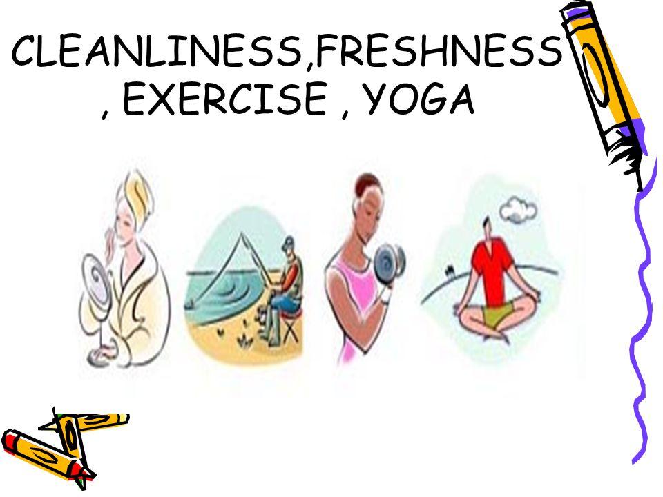 CLEANLINESS,FRESHNESS, EXERCISE, YOGA
