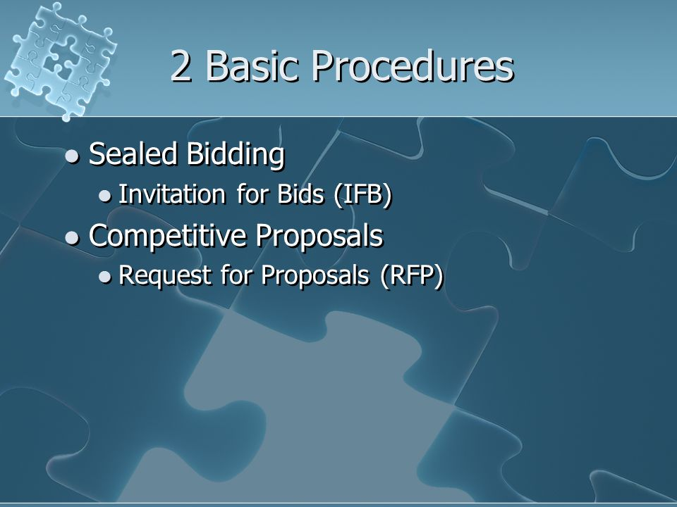 2 Basic Procedures Sealed Bidding Invitation for Bids (IFB) Competitive Proposals Request for Proposals (RFP) Sealed Bidding Invitation for Bids (IFB) Competitive Proposals Request for Proposals (RFP)