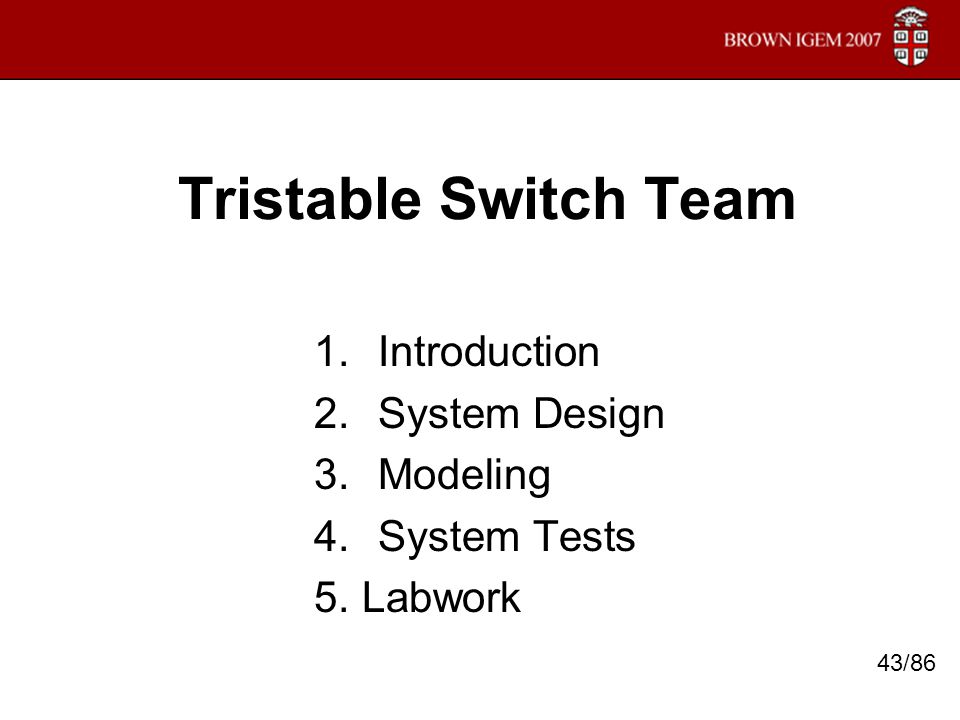 Tristable Switch Team 1.Introduction 2.System Design 3.Modeling 4.System Tests 5. Labwork 43/86