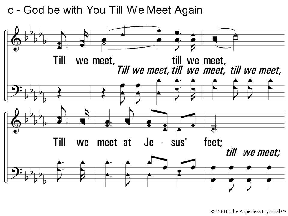 Till we meet, till we meet, Till we meet at Jesus feet; Till we meet, till we meet, God be with you till we meet again.
