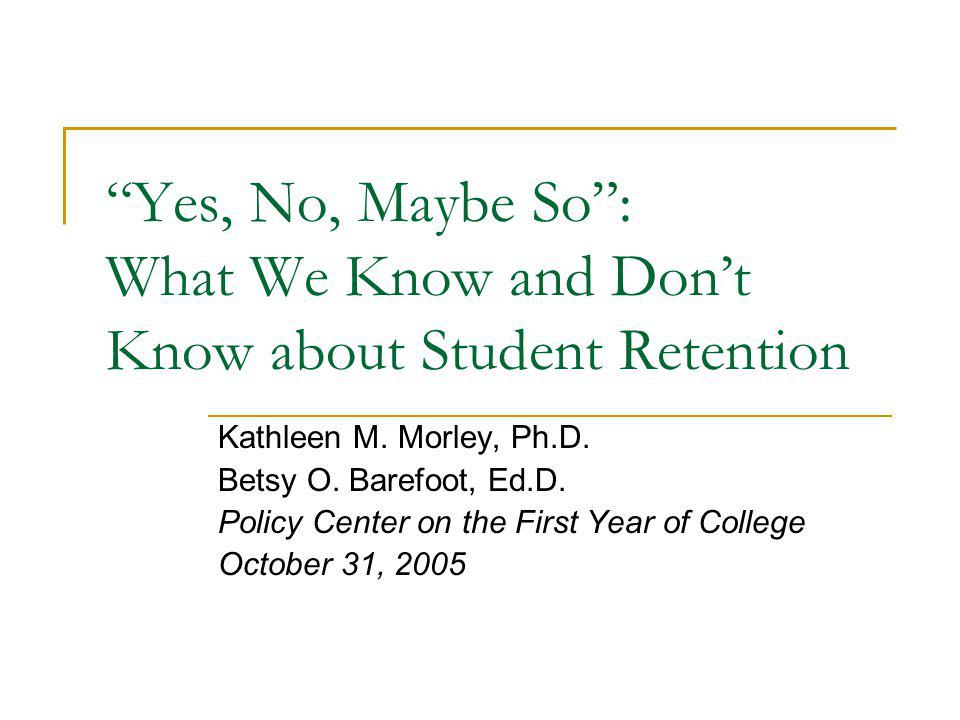 Yes, No, Maybe So : What We Know and Don't Know about Student Retention Kathleen M.